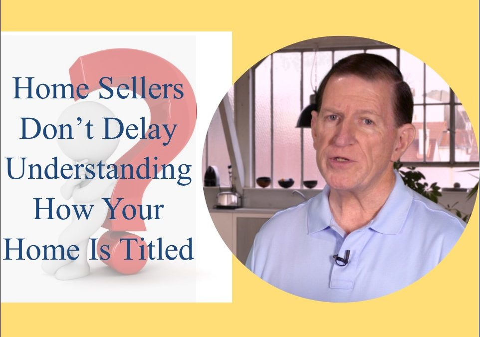 #42 Home Sellers Don't Delay Understanding How Your Home Is Titled
