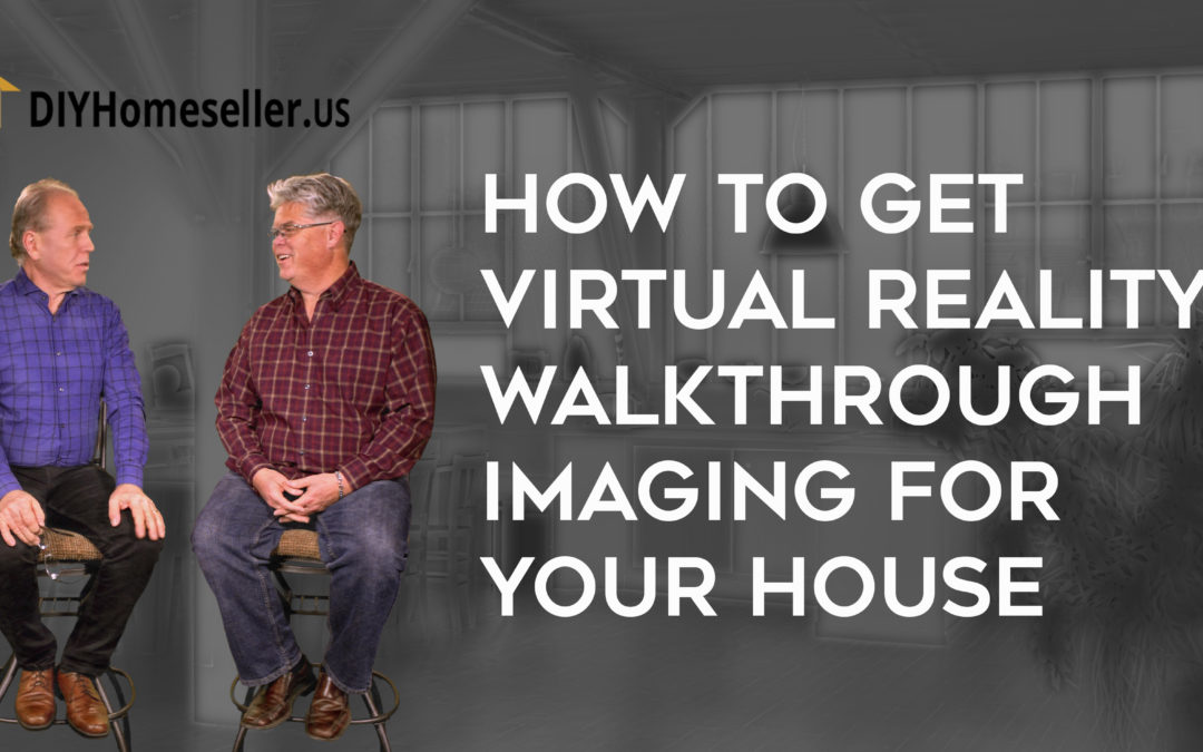 How to Get Virtual Reality Walkthrough Imaging for Your Home