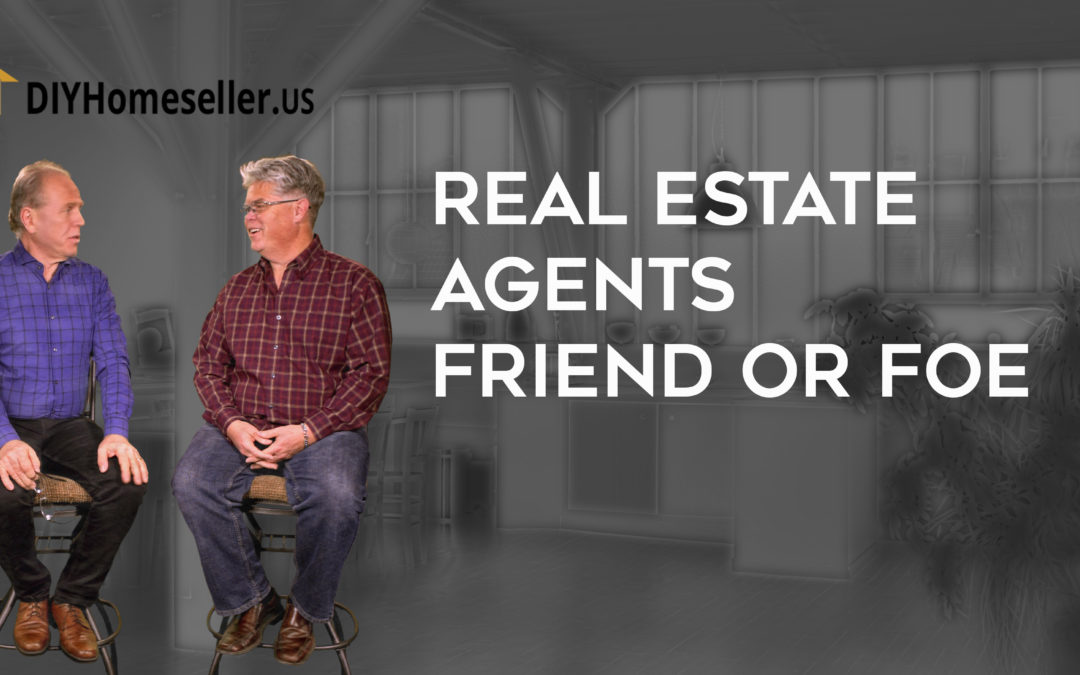 Real Estate Agents – Friend or Foe?