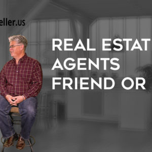 Real Estate Agents friend or foe?