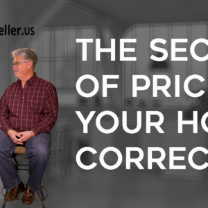 The Secret of Pricing Your Home Correctly