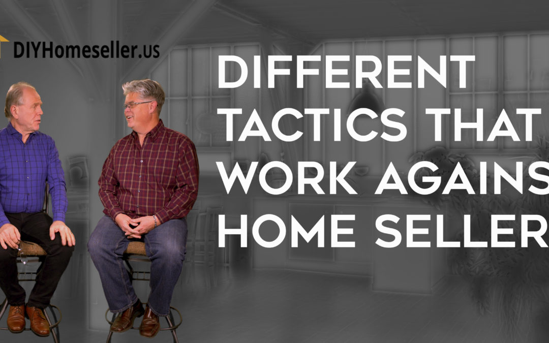 Different Tactics that Work Against the Home Seller
