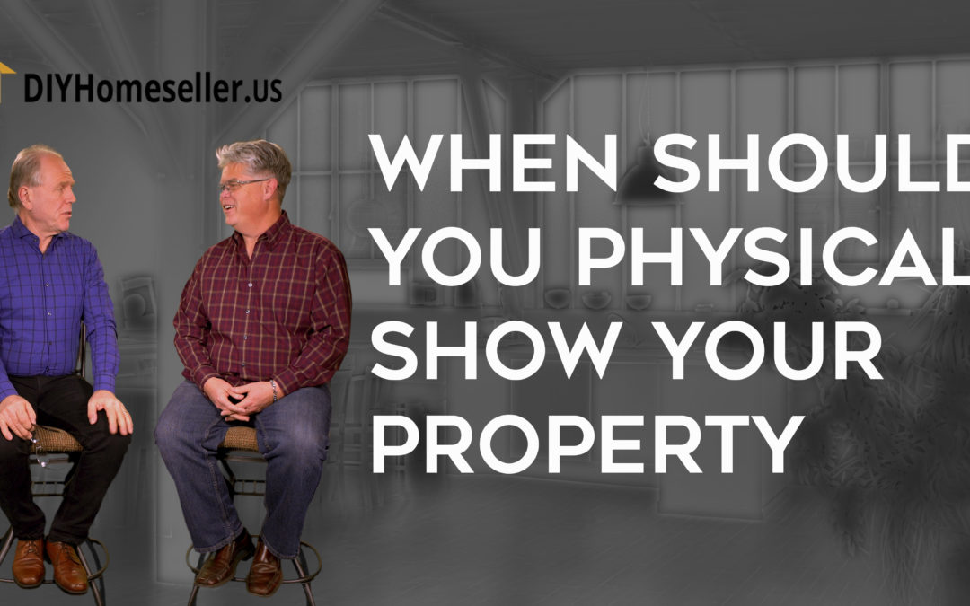 When Should You Physically Show Your Property?