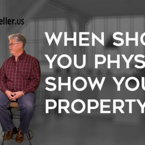 When You Should Physically Show your Property?